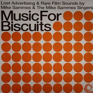 SAMMES, Mike & THE MIKE SAMMES SINGERS present LOST ADVERTISING & RARE FILM SOUNDS - Music For Biscuits