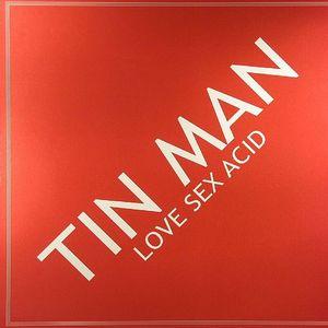 TIN MAN - Love Sex Acid