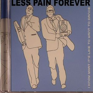LESS PAIN FOREVER - I Know What It's Like To Want To Dance