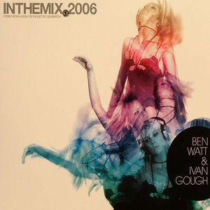 WATT, Ben/IVAN GOUGH/VARIOUS - In The Mix 2006