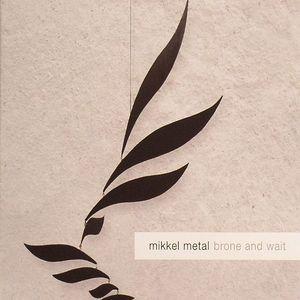 MIKKEL METAL - Brone & Wait