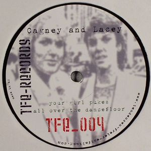 CAGNEY/LACEY - Your Girl Pukes All Over The Dancefloor