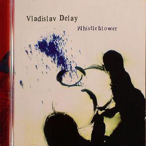 VLADISLAV DELAY - Whistleblower