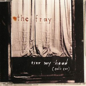 FRAY, The - Over My Head (Cable Car)