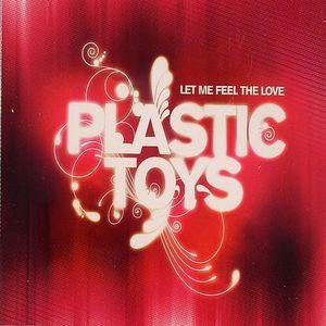 PLASTIC TOYS - Let Me Feel The Love