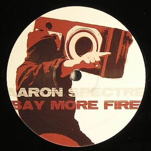 SPECTRE, Aaron - Say More Fire