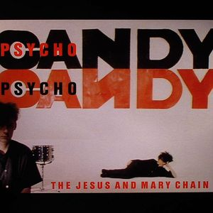 JESUS & MARY CHAIN, The - Psychocandy