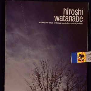 WATANABE, Hiroshi - A Klik Records Tribute To The Most Imaginative Japanese Producer