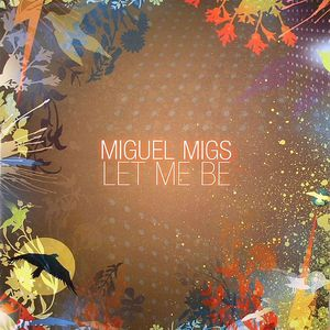 MIGS, Miguel - Let Me Be