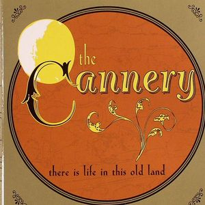 CANNERY, The - There Is Life In This Old Land