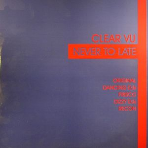 CLEAR VU - Never To Late