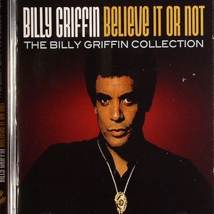 GRIFFIN, Billy - Believe It Or Not: The Billy Griffin Collection