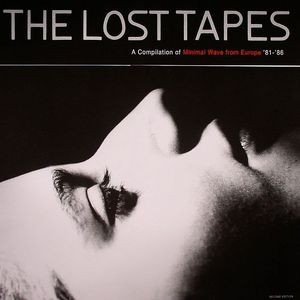 VARIOUS - The Lost Tapes: A Compilation Of Minimal Wave From Europe '81-'86