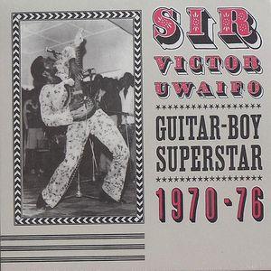 SIR VICTOR UWAIFO - Guitar Boy Superstar 1970-76