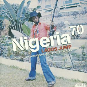 VARIOUS - Nigeria 70: Lagos Jump (Original Heavyweight Afrobeat Highlife & Afro-Funk)