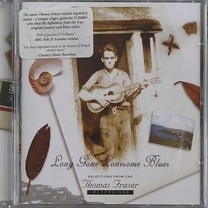 FRASER, Thomas - Long Gone Lonesome Blues: Selections From The Thomas Fraser Recordings