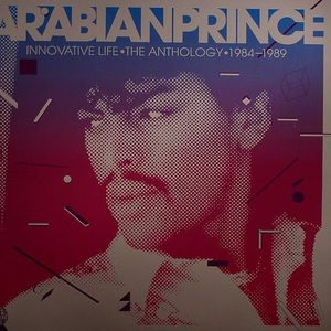 ARABIAN PRINCE - Innovative Life: The Anthology 1984-1989