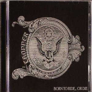 CHOPPER - Born To Ride... Or Die