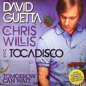 GUETTA, David/CHRIS WILLIS vs TOCADISCO - Tomorrow Can Wait