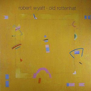 WYATT, Robert - Old Rottenhat