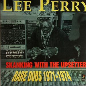 PERRY, Lee - Skanking With The Upsetter: Rare Dubs 1971-1974