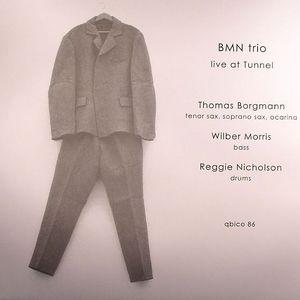 BMN TRIO aka  THOMAS BORGMANN/WILBER MORRIS/REGGIE NICHOLSON - Live At Tunnel