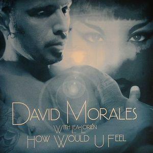 MORALES, David with LEA LORIEN - How Would U Feel