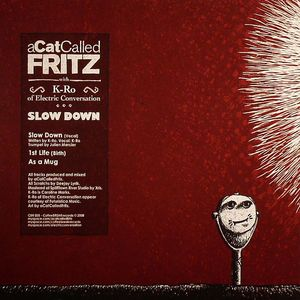 A CAT CALLED FRITZ with K RO OF ELECTRIC CONVERSATION - Slow Down