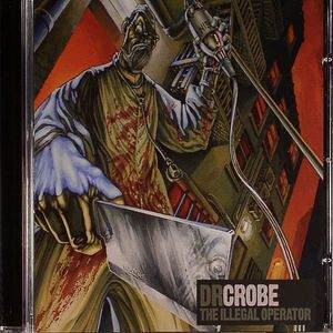 DR CROBE - The Illegal Operator
