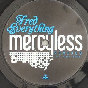 FRED EVERYTHING feat WAYNE TENNANT - Mercyless (remixes)