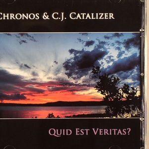CHRONOS & CJ CATALIZER - Quid Est Veritas?