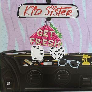 KID SISTER - Get Fresh