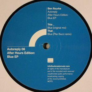 ROURKE, Ben - Autoreply After Hours Edition - Blue EP (Pier Bucci remix)