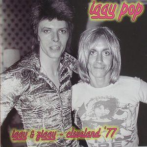 POP, Iggy - Iggy & Ziggy: Cleveland 77