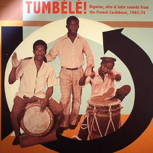VARIOUS - Tumbele! Biguine Afro & Latin Sounds From The French Carribean 1963-74