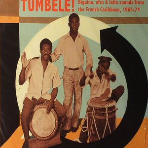 VARIOUS - Tumbele!: Biguine Afro & Latin Sounds From The French Carribean 1963-74