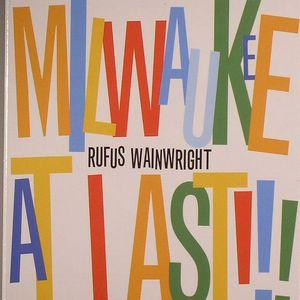 WAINWRIGHT, Rufus - Milwaukee At Last!!!