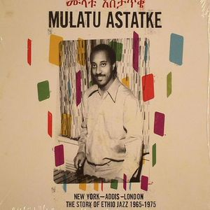 ASTATKE, Mulatu - New York Addis London: The Story Of Ethio Jazz 1965-1975
