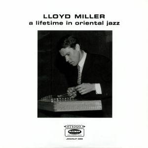 MILLER, Lloyd - A Lifetime In Oriental Jazz