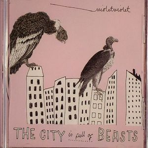 VIOLET VIOLET - The City Is Full Of Beasts