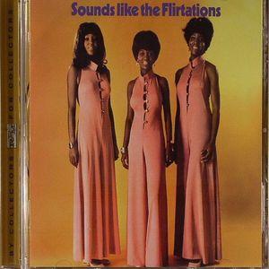 FLIRTATIONS, The - Sounds Like The Flirtations