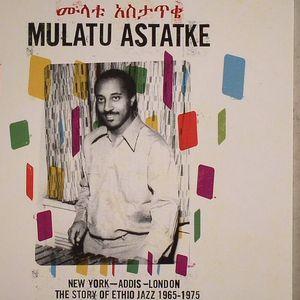 ASTATKE, Mulatu - New York Addis London: The Story Of Ethio Jazz 1965-1975