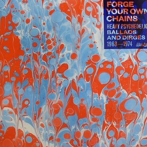 VARIOUS - Forge Your Own Chains: Heavy Psychedelic Ballads & Dirges 1968-1974