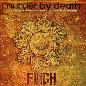 MURDER BY DEATH - Finch (An Instrumental Soundtrack To The Book By Jeff Vandermeer)