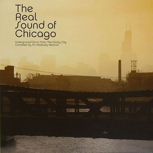 MR PEABODY RECORDS/VARIOUS - The Real Sound Of Chicago: Underground Disco From The Windy City