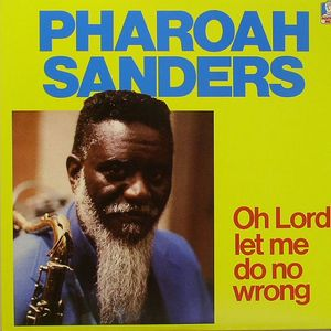 SANDERS, Pharoah - Oh Lord Let Me Do No Wrong