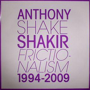 SHAKIR, Anthony 'Shake' - Frictionalism 1994-2009