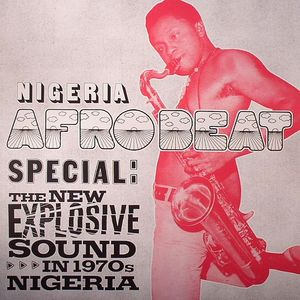 VARIOUS - Nigeria Afrobeat Special: The New Explosive Sound In 1970s Nigeria