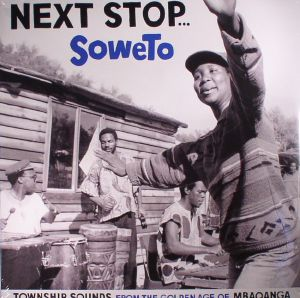 VARIOUS - Next Stop Soweto: Township Sounds From The Golden Age Of Mbaqanga