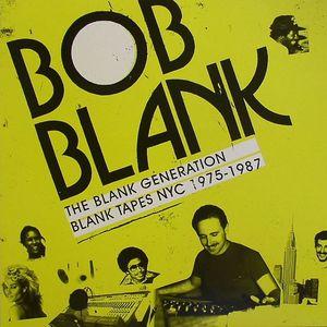 BLANK, Bob/VARIOUS - The Blank Generation: Blank Tapes NYC 1971-1985
